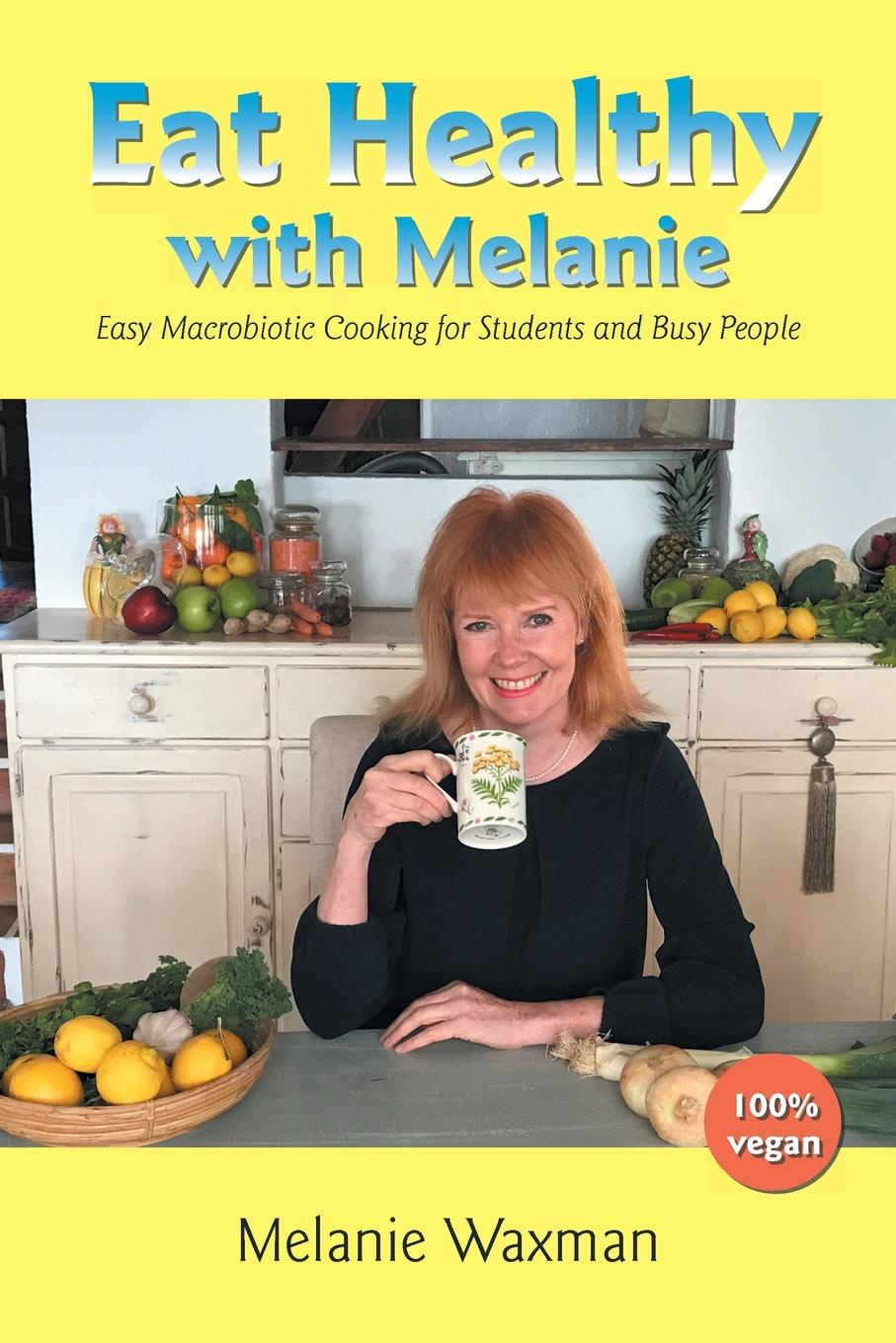 лучшая цена Melanie Waxman Eat Healthy with Melanie. Easy Macrobiotic Cooking for Students and Busy People