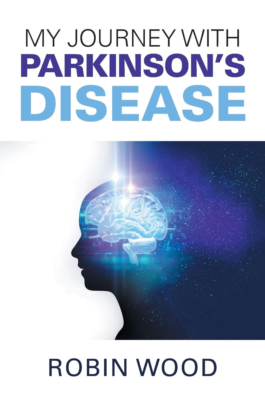 Robin Wood My Journey with Parkinson.s Disease parkinson s disease and the family