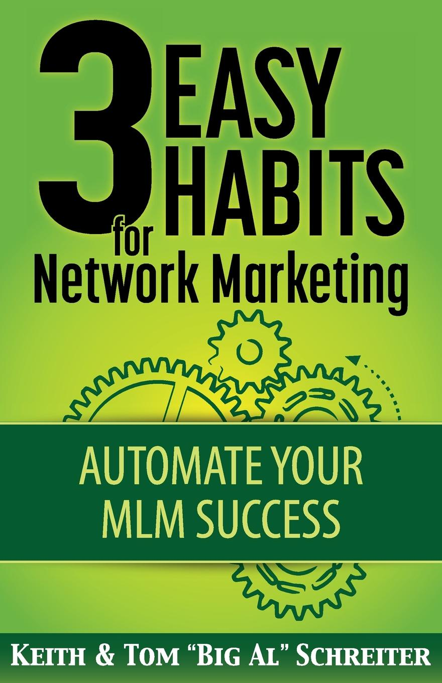 Keith Schreiter, Tom Big Al Schreiter 3 Easy Habits For Network Marketing. Automate Your MLM Success john mumford broke what every american business must do to restore our financial stability and protect our future