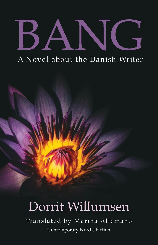 Dorrit Willumsen, Marina Allemano Bang. A Novel about the Danish Writer bang herman stuk