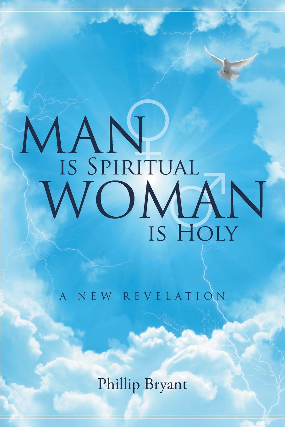 Phillip Bryant Man is Spiritual Woman is Holy. A New Revelation jim greene the god who is i am