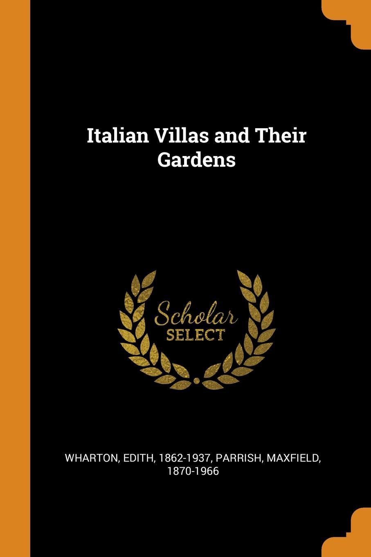 Edith Wharton, Maxfield Parrish Italian Villas and Their Gardens edith wharton italian villas and their gardens
