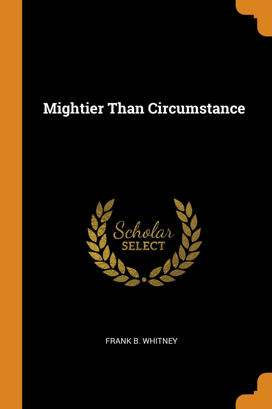 Frank B. Whitney Mightier Than Circumstance pen is mightier than the sword