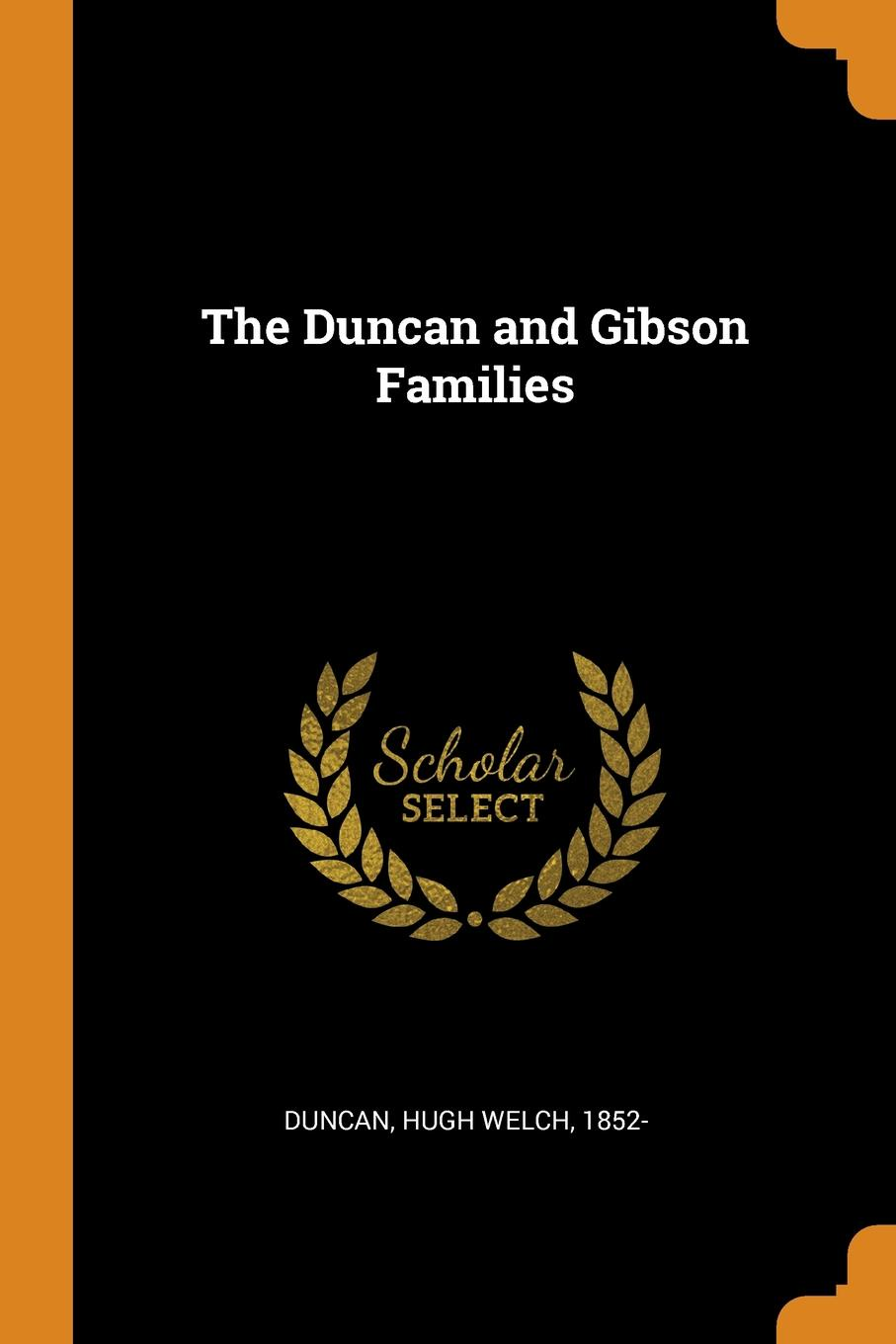 Hugh Welch Duncan The Duncan and Gibson Families