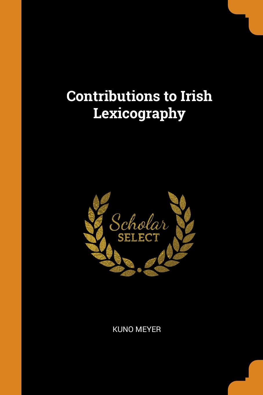 Kuno Meyer Contributions to Irish Lexicography kuno meyer cain adamnain an old irish treatise on the law of adamnan