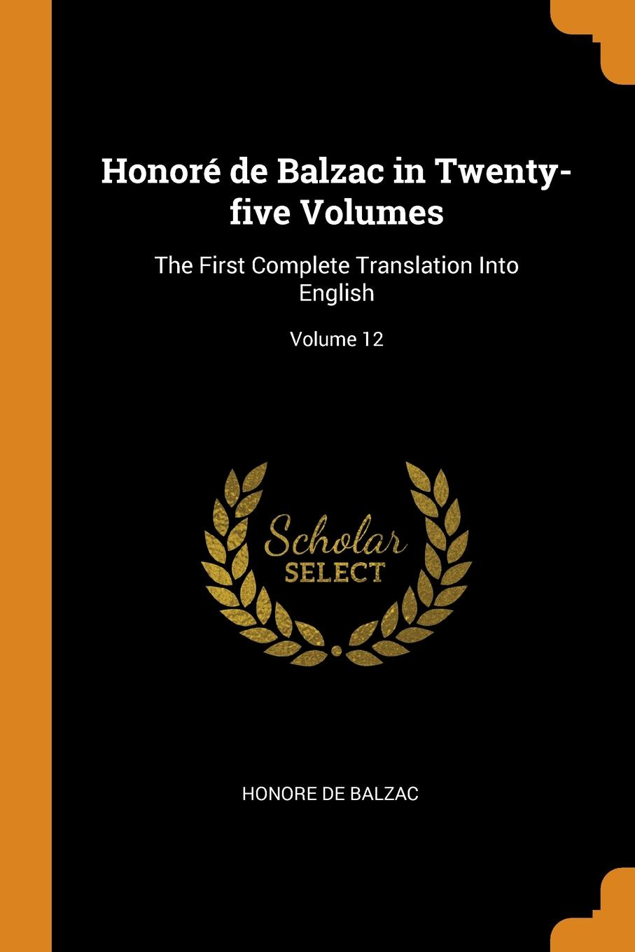 Honore De Balzac Honore de Balzac in Twenty-five Volumes. The First Complete Translation Into English; Volume 12