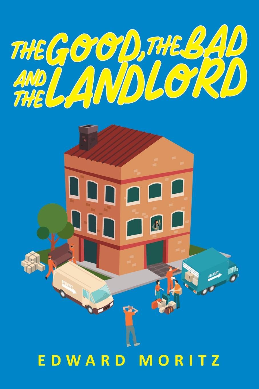 Edward Moritz The Good, The Bad and The Landlord mcewan i nutshell