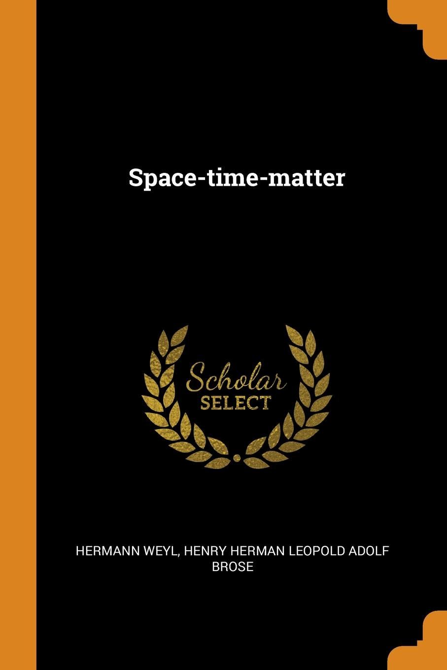 Hermann Weyl, Henry Herman Leopold Adolf Brose Space-time-matter hermann weyl henry brose space time matter