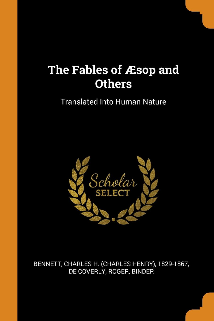 Charles H. 1829-1867 Bennett, Roger De Coverly The Fables of AEsop and Others. Translated Into Human Nature