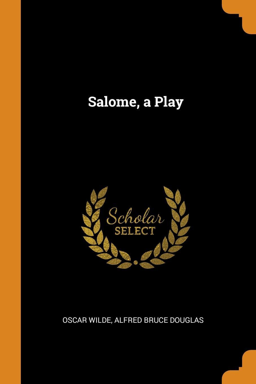 Oscar Wilde, Alfred Bruce Douglas Salome, a Play oscar wilde the ballad of reading gaol a poetry