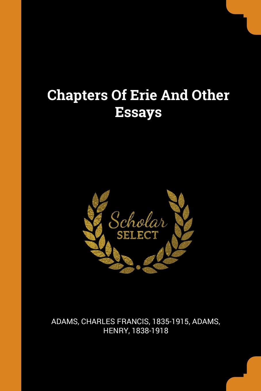 Adams Henry 1838-1918 Chapters Of Erie And Other Essays