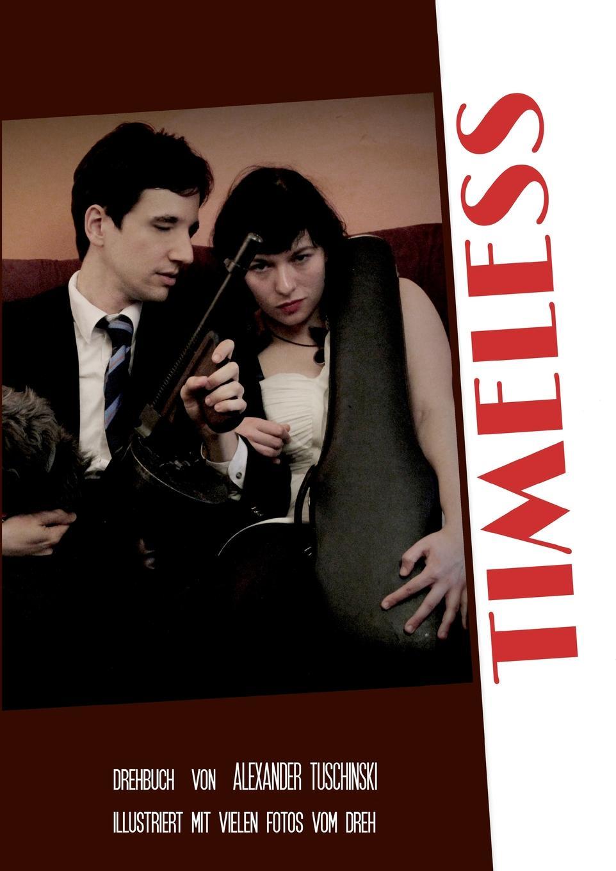 Alexander Tuschinski. Timeless - Drehbuch