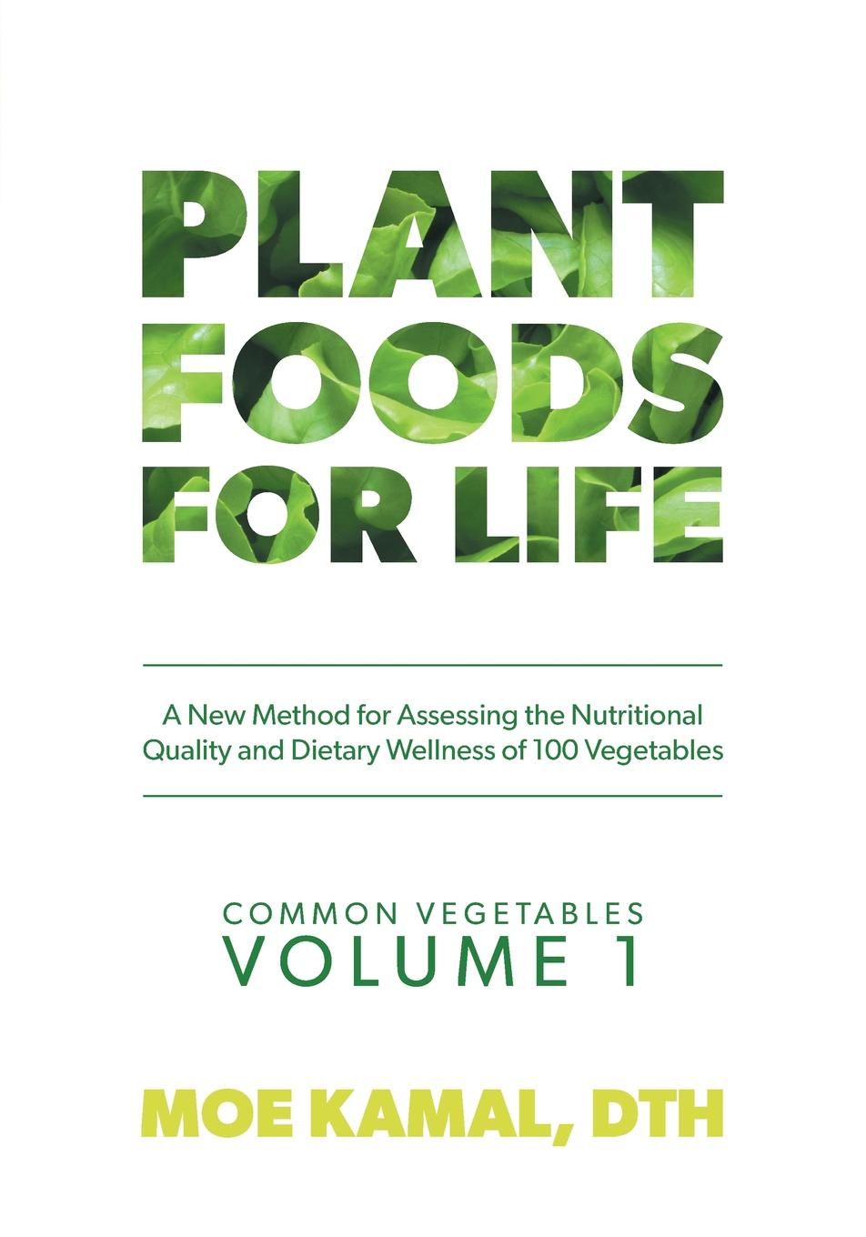 Фото - Moe Kamal Plant Foods for Life. A New Method for Assessing the Nutritional Quality and Dietary Wellness of 100 Vegetables hae soo kwak nano and microencapsulation for foods