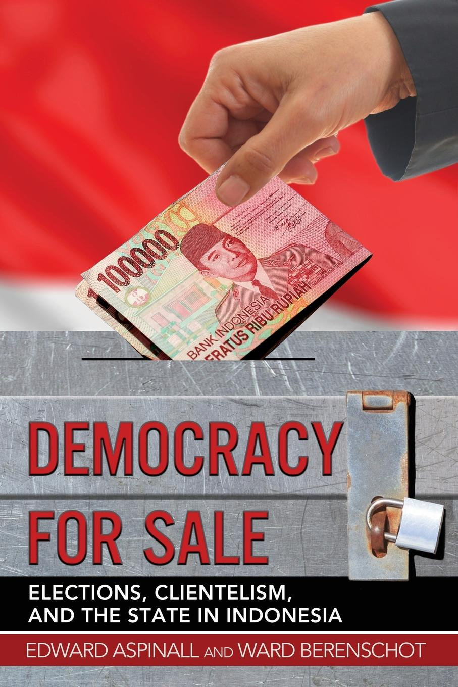 Edward Aspinall, Ward Berenschot Democracy for Sale. Elections, Clientelism, and the State in Indonesia цены онлайн