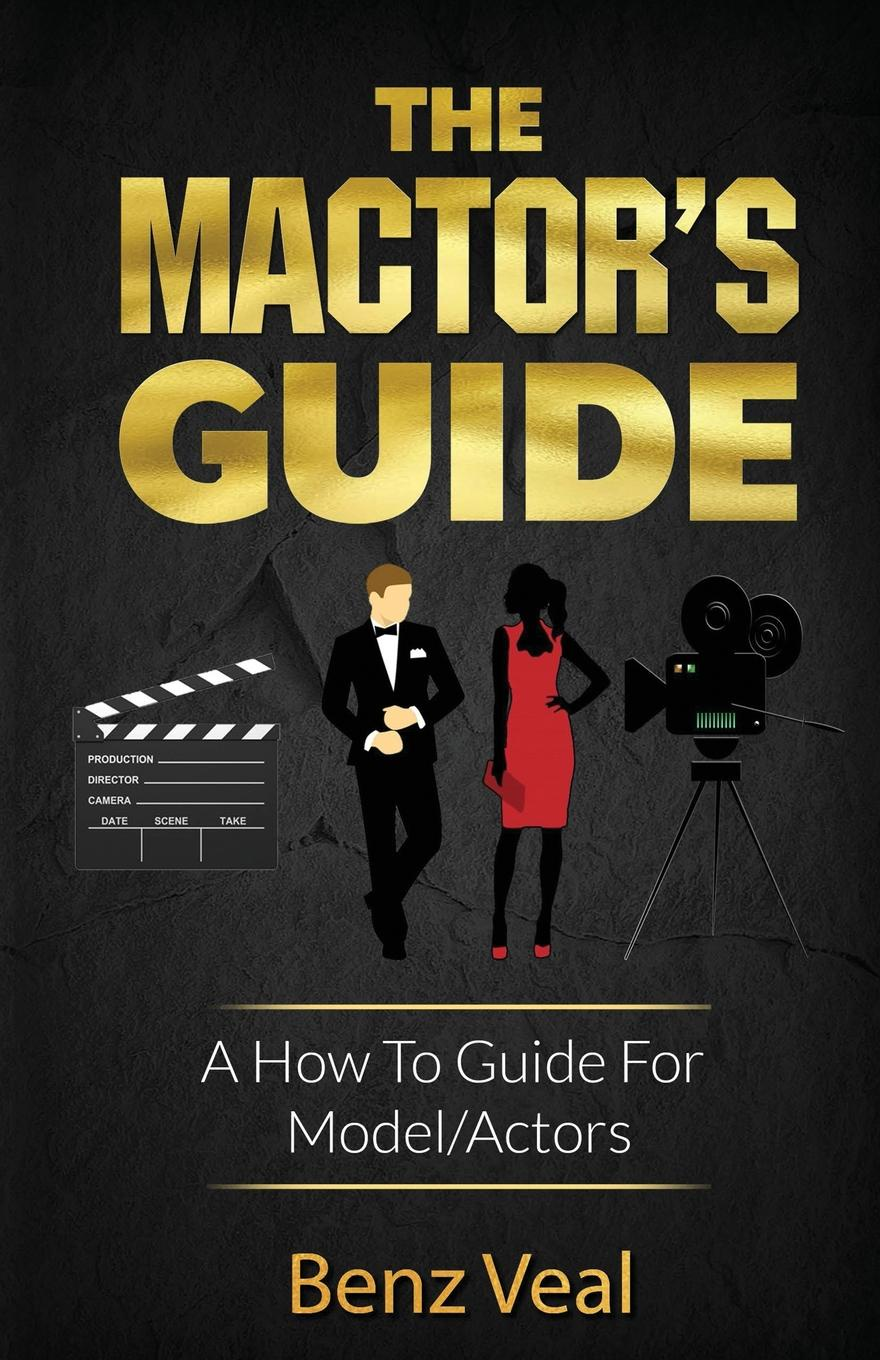BENZ VEAL The Mactor.s Guide. A How To Guide For Model/Actors how to stay alive the ultimate survival guide for any situation