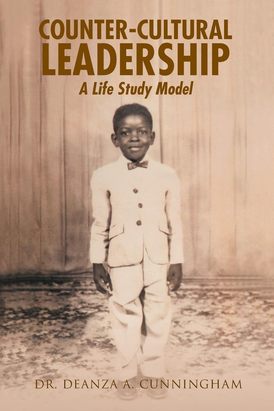 Dr. Deanza A. Cunningham Counter-Cultural Leadership. A Life Study Model edd fayette b nick leadership problems a study of leaders issues in k 12 education
