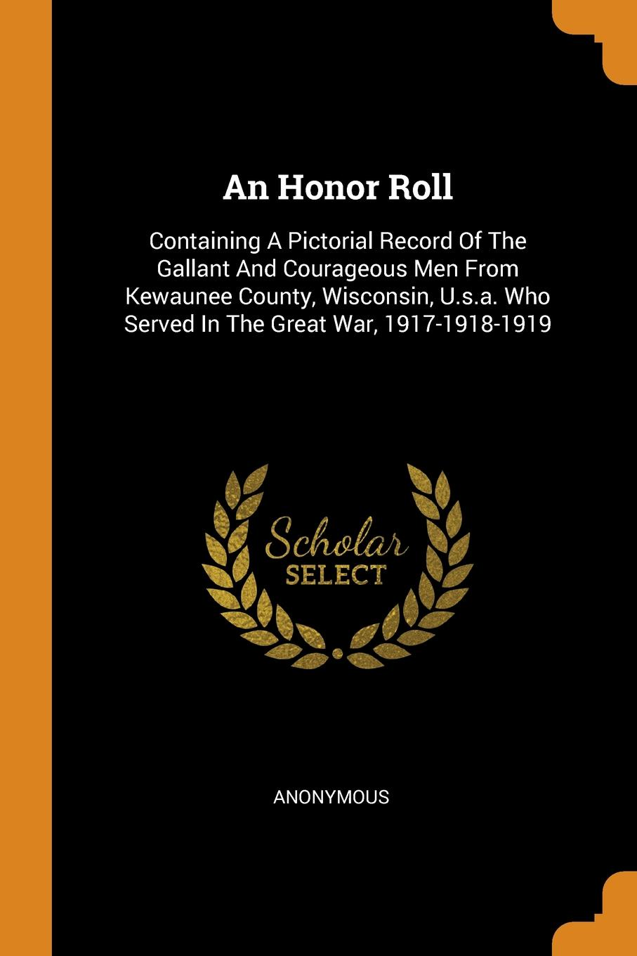M. l'abbé Trochon An Honor Roll. Containing A Pictorial Record Of The Gallant And Courageous Men From Kewaunee County, Wisconsin, U.s.a. Who Served In The Great War, 1917-1918-1919