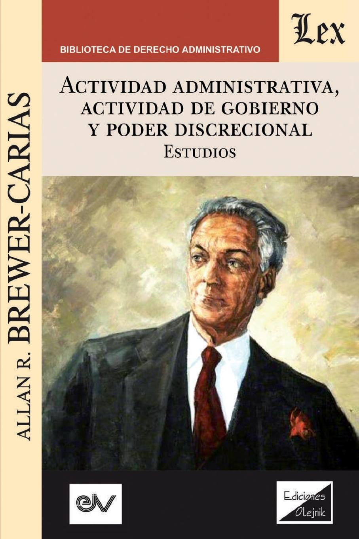 Allan R. BREWER-CARIAS ACTIVIDAD ADMINISTRATIVA, ACTIVIDAD DE GOBIERNO Y PODER DISCRECIONAL. Estudios cuba spain ley para el ejercicio del derecho de asociacion en las islas de cuba y