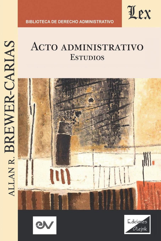 Allan R. BREWER-CARIAS ACTO ADMINISTRATIVO. Estudios mexico city mexico colegio de la paz plan y reglamento de estudios del colegio de la paz vigente desde el dia primero del mes de enero d