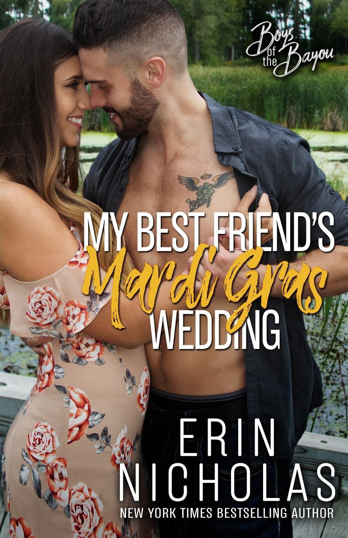 Erin Nicholas My Best Friend.s Mardi Gras Wedding (Boys of the Bayou Book 1) лонгслив printio mardi gras