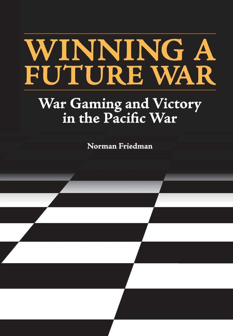 цена на Norman Friedman, Naval History and Heritage Command, U.S. Department of the Navy Winning a Future War. War Gaming and Victory in the Pacific