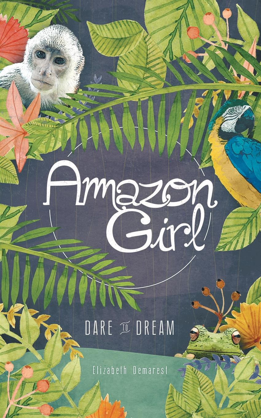 Elizabeth Demarest Amazon Girl. Dare to Dream roger palmieri dream big i dare you better yet i double dare you