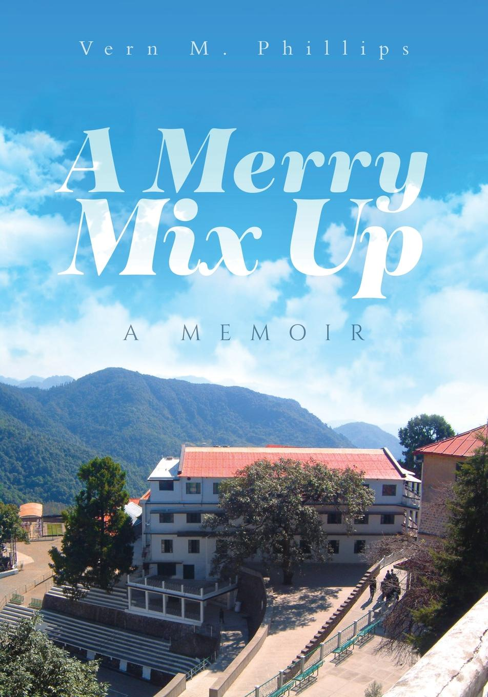 Vern M. Phillips A Merry Mix Up. A Memoir эдвард бульвер литтон the caxtons a family picture volume 03
