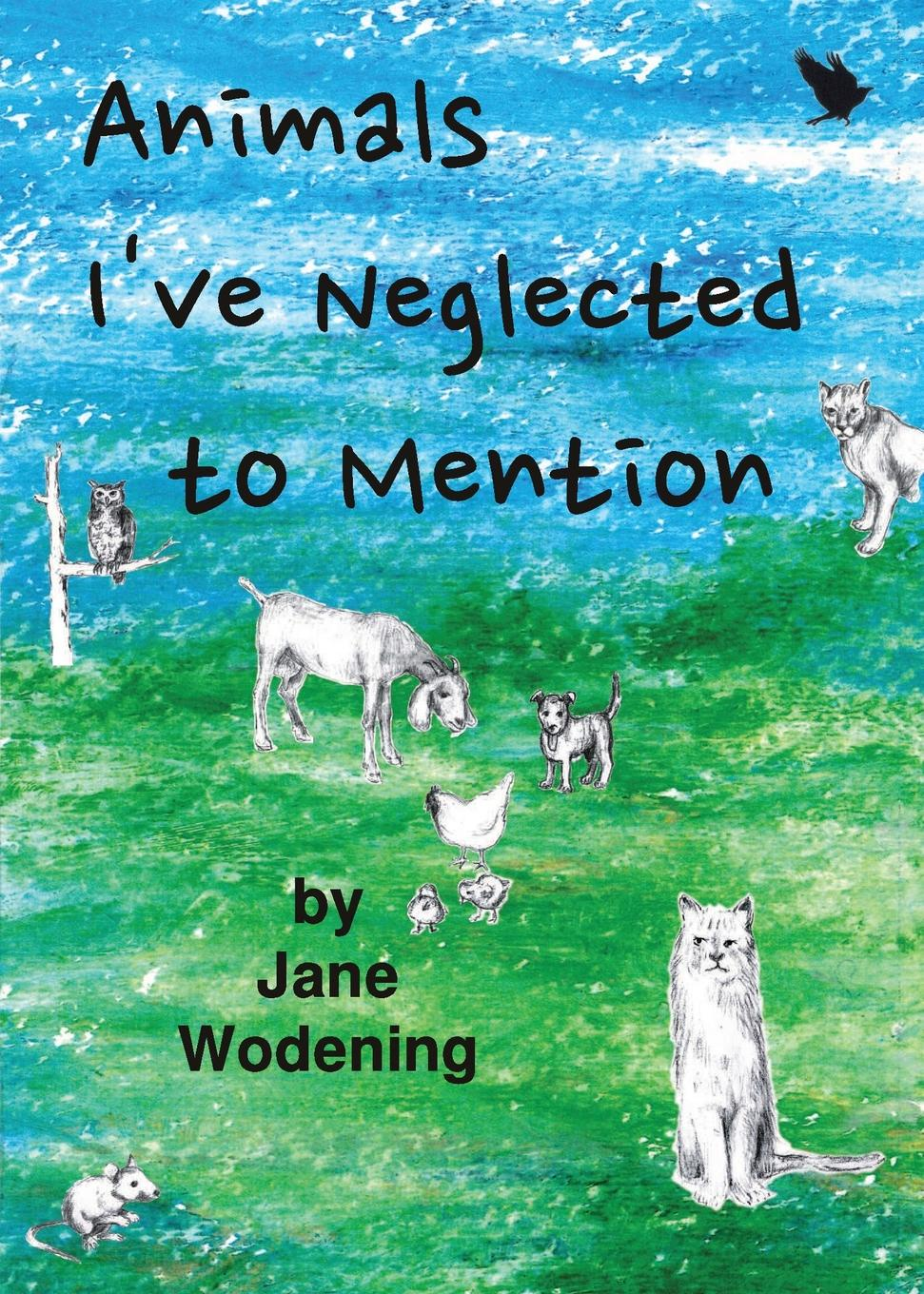 Фото - Jane Wodening Animals I.ve Neglected to Mention animal tales