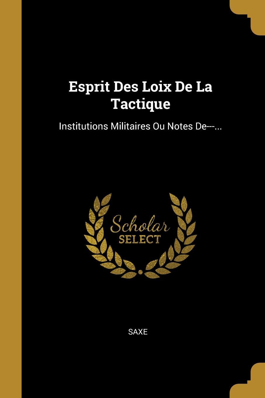 Esprit Des Loix De La Tactique. Institutions Militaires Ou Notes De---...