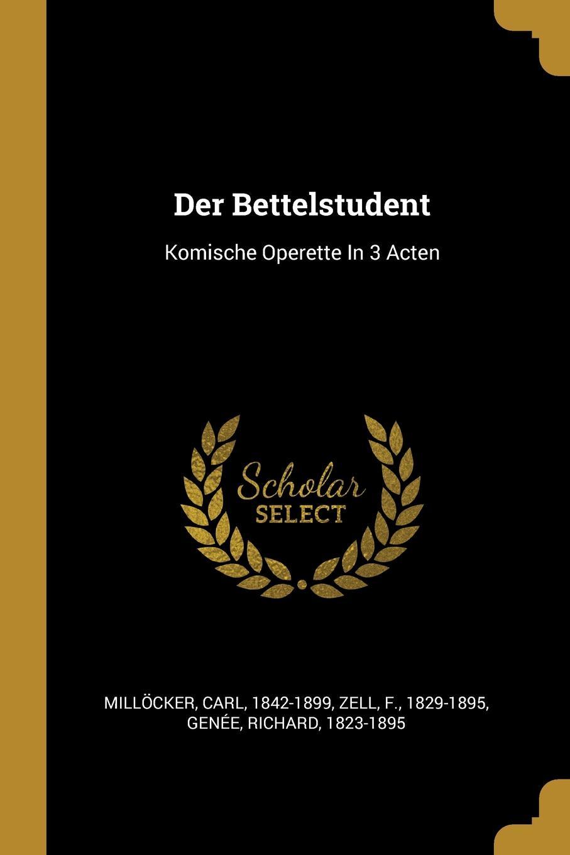 Millöcker Carl 1842-1899, Zell F. 1829-1895, Genée Richard 1823-1895 Der Bettelstudent. Komische Operette In 3 Acten c millöcker der bettelstudent
