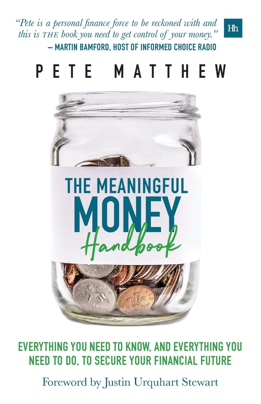 Pete Matthew The Meaningful Money Handbook. Everything you need to KNOW and everything you need to DO to secure your financial future jodee brydges digging out a practical guide to getting out of debt and paving a path to a secure financial future