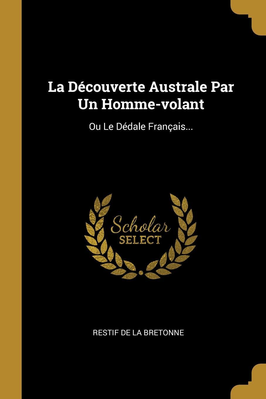 La Decouverte Australe Par Un Homme-volant. Ou Le Dedale Francais...