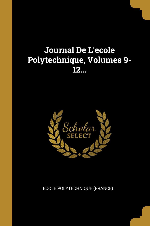 Ecole polytechnique (France) Journal De L.ecole Polytechnique, Volumes 9-12...