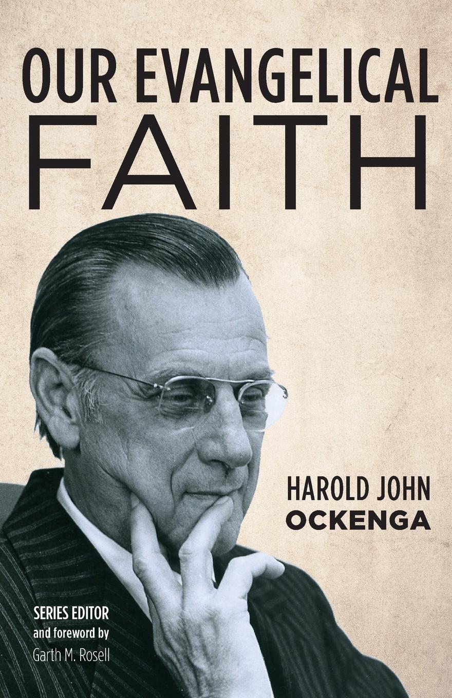 Harold John Ockenga Our Evangelical Faith harold john ockenga these religious affections