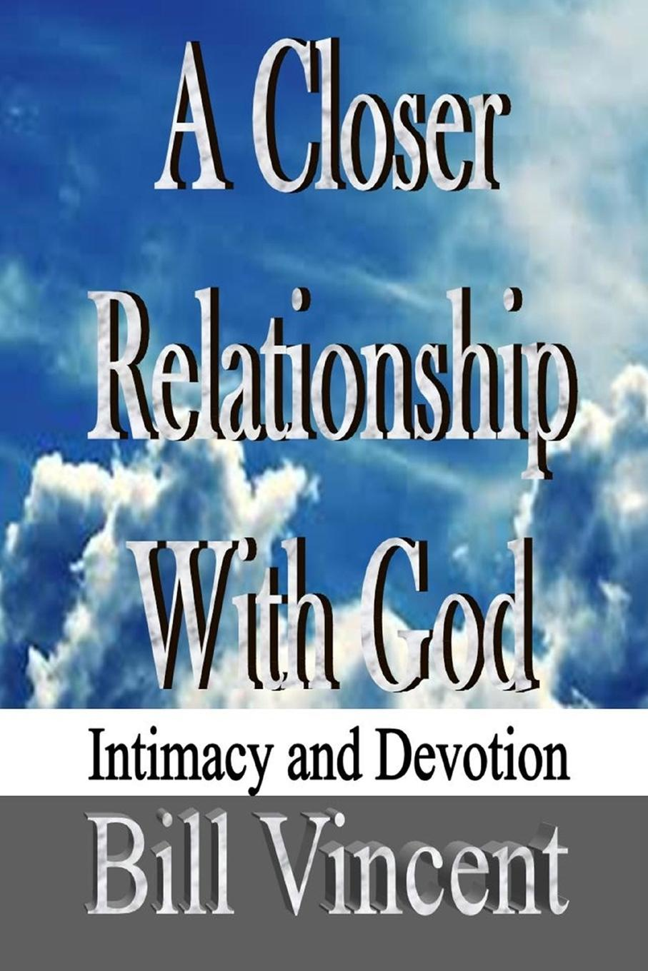 Bill Vincent A Closer Relationship With God. Intimacy and Devotion travis monday help yourself to god s help