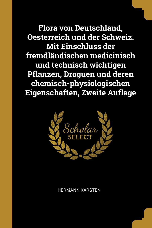Flora von Deutschland, Oesterreich und der Schweiz. Mit Einschluss der fremdlandischen medicinisch und technisch wichtigen Pflanzen, Droguen und deren chemisch-physiologischen Eigenschaften, Zweite Auflage