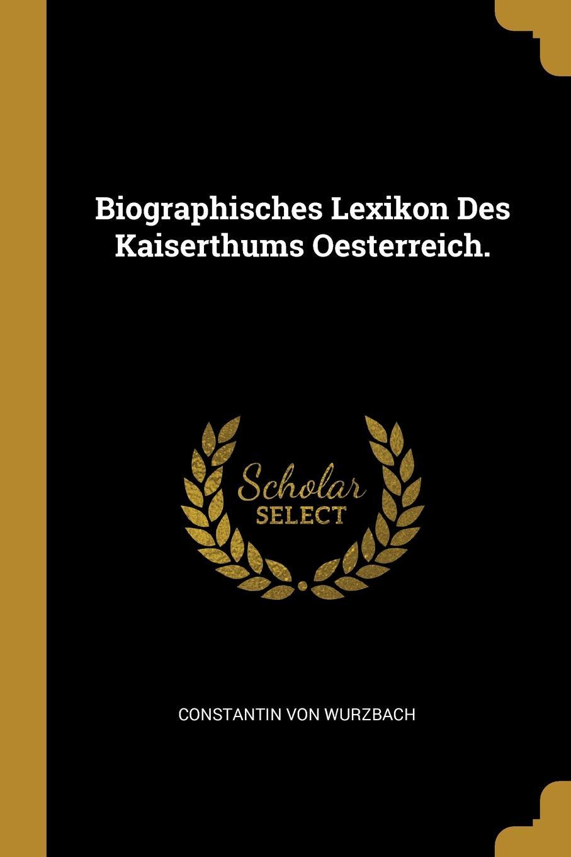 Biographisches Lexikon Des Kaiserthums Oesterreich.