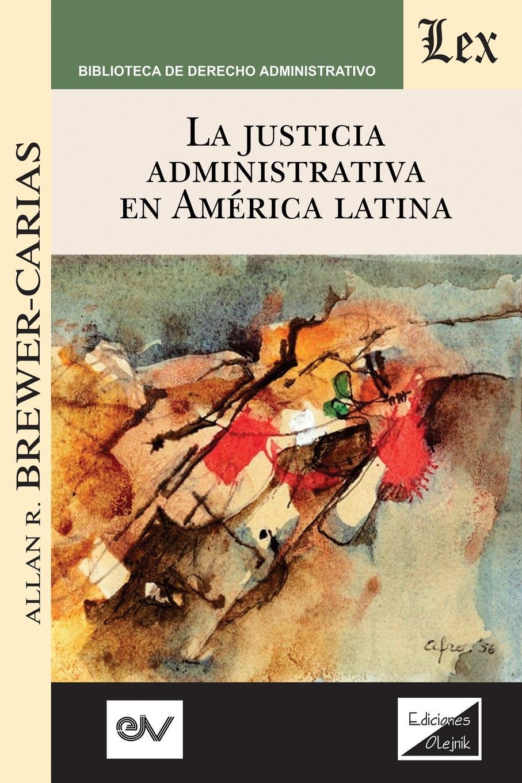 Allan R. BREWER-CARIAS LA JUSTICIA ADMINISTRATIVA EN AMERICA LATINA lisa picott justicia transicional y participacion ciudadana en colombia 2005 2013