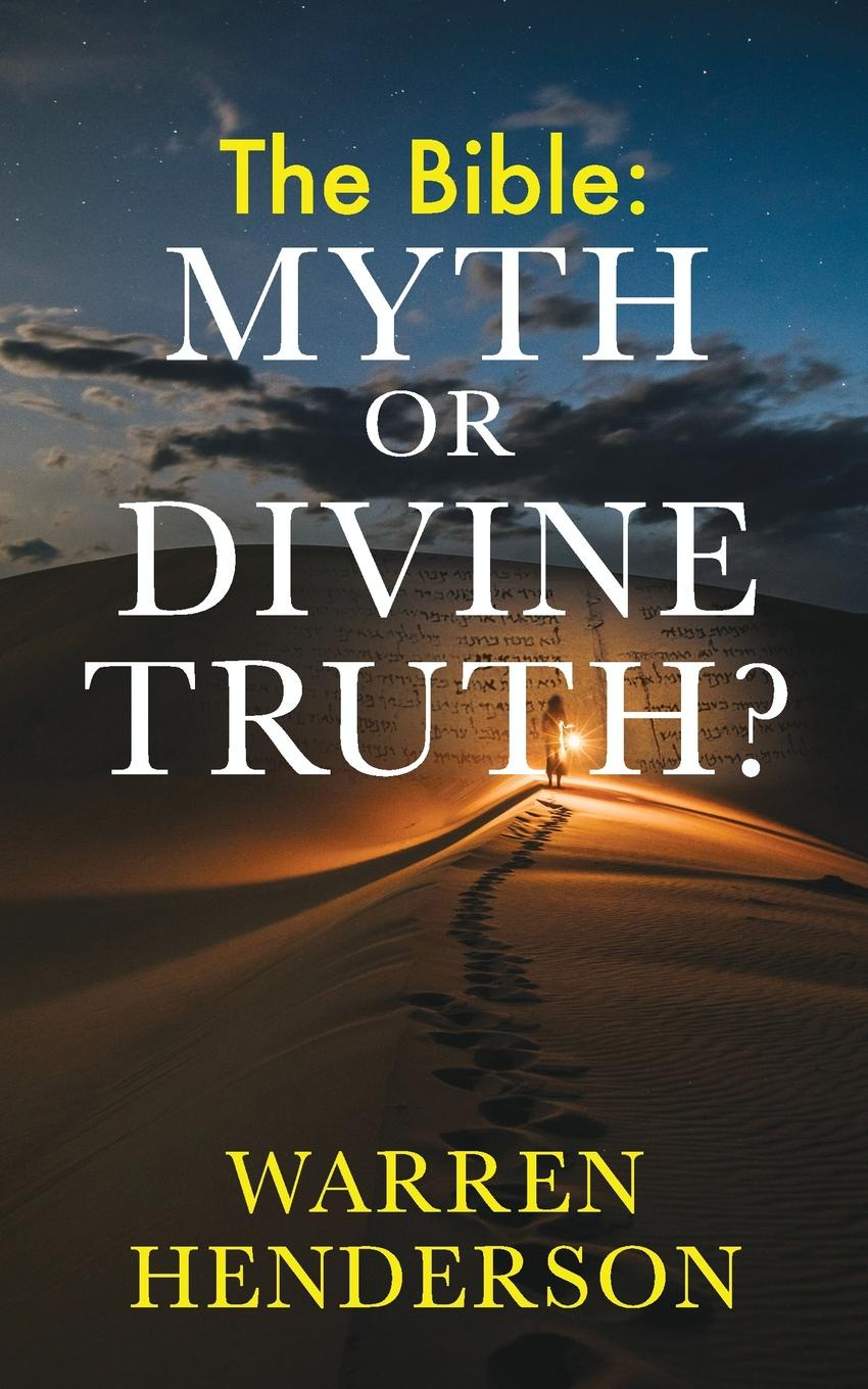 Warren Henderson The Bible. Myth or Divine Truth. the divine inspiration of the bible