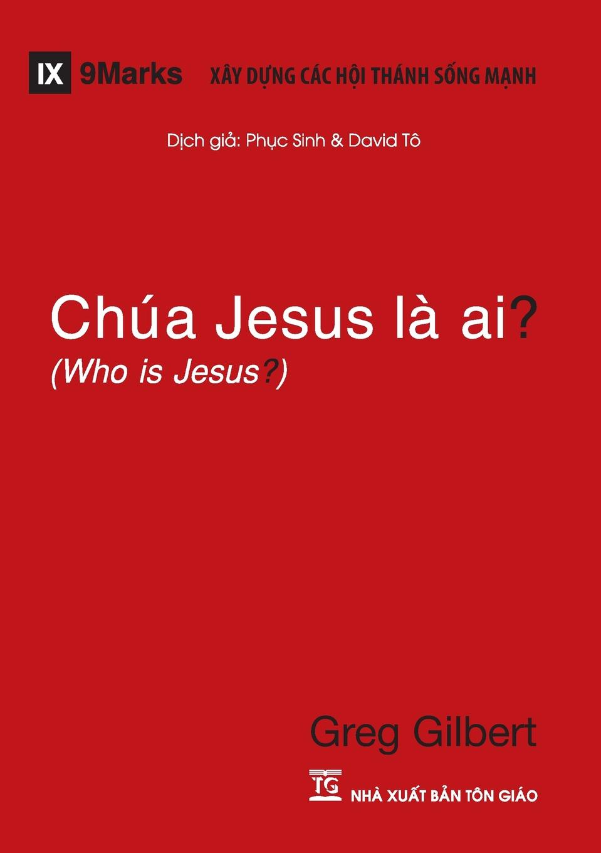 Greg Gilbert Chua Jesus La Ai. (Who is Jesus.) greg gilbert kim jest jezus who is jesus