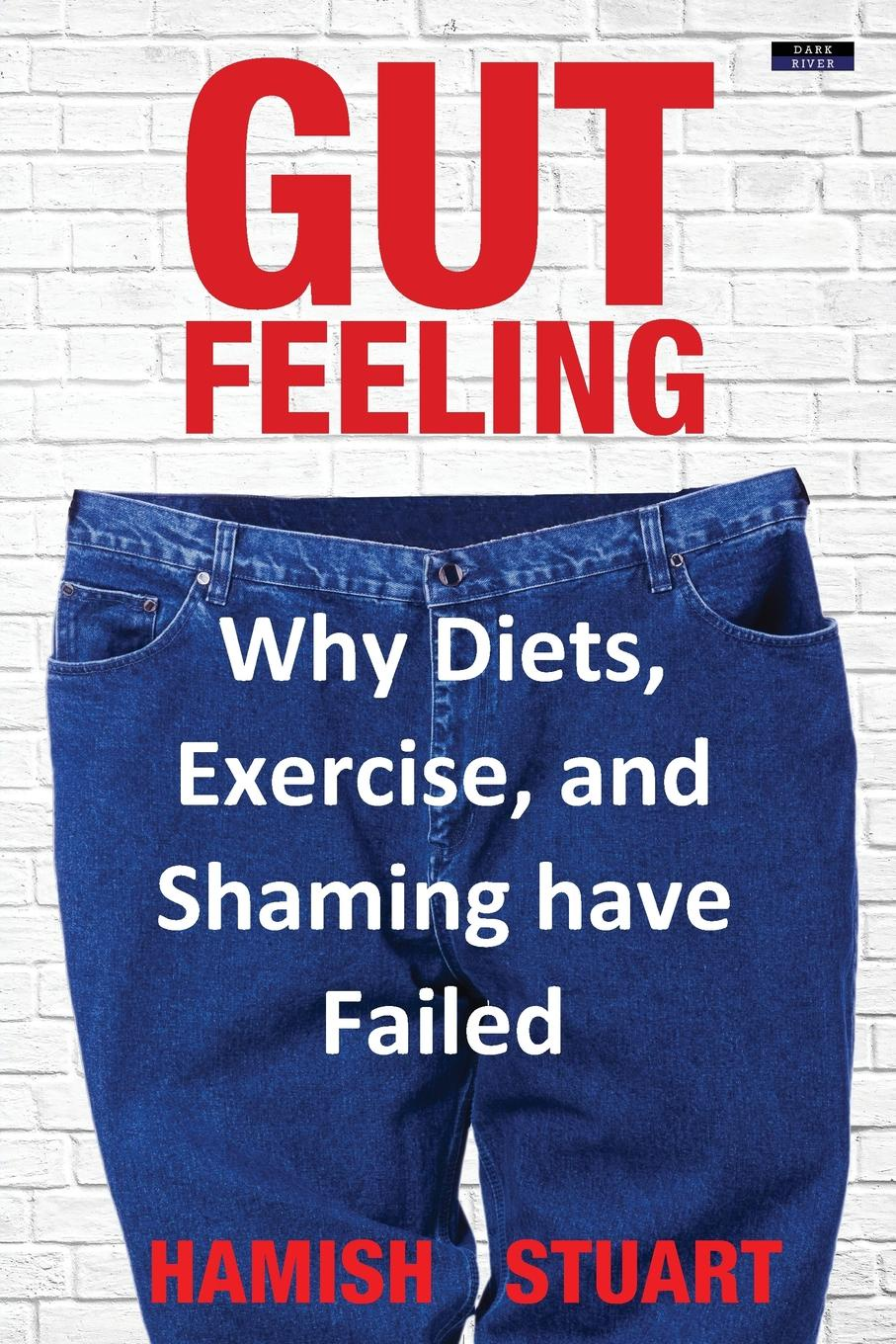 Hamish Stuart Gut Feeling. Why Diets, Exercise, and Shaming have Failed malcolm kemp extreme events robust portfolio construction in the presence of fat tails isbn 9780470976791