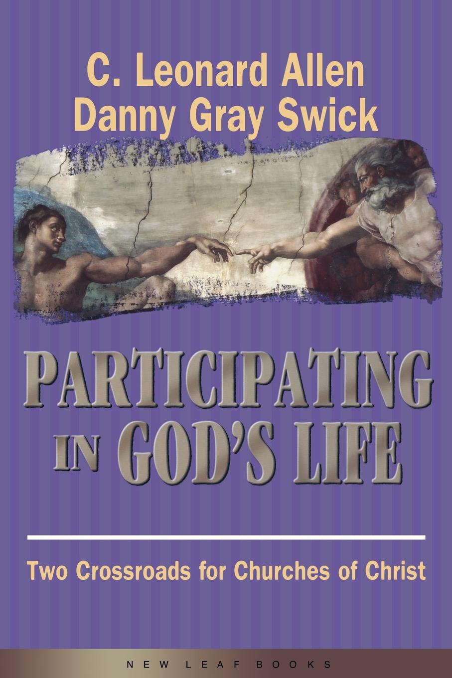 Leonard Allen, Danny Gray Swick Participating in God.s Life. Two Cross Roads of Churches of Christ a view to the unknown