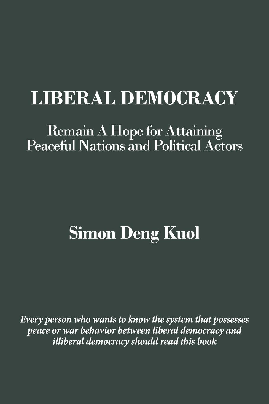 Simon Deng Kuol Liberal Democracy. Remain a Hope for Attaining Peaceful Nations and Political Actors alex callinicos bonfire of illusions the twin crises of the liberal world
