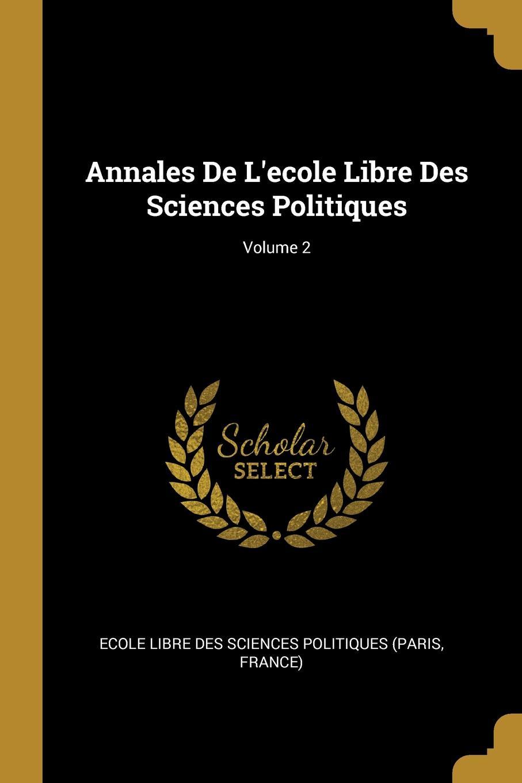 Annales De L.ecole Libre Des Sciences Politiques; Volume 2