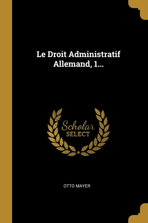 Le Droit Administratif Allemand, 1...