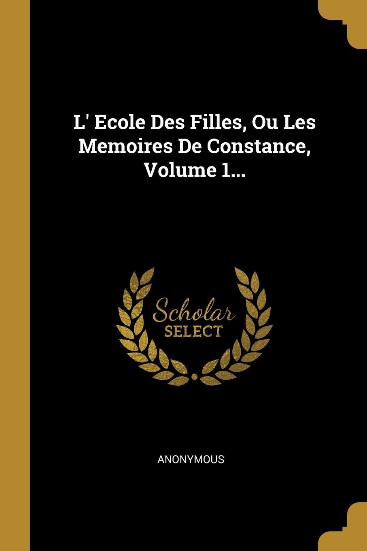 M. l'abbé Trochon L. Ecole Des Filles, Ou Les Memoires De Constance, Volume 1...
