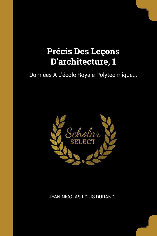 Jean-Nicolas-Louis Durand Precis Des Lecons D.architecture, 1. Donnees A L.ecole Royale Polytechnique...