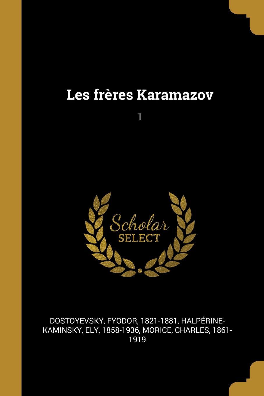 Фёдор Михайлович Достоевский, Ely Halpérine-Kaminsky, Charles Morice Les freres Karamazov. 1