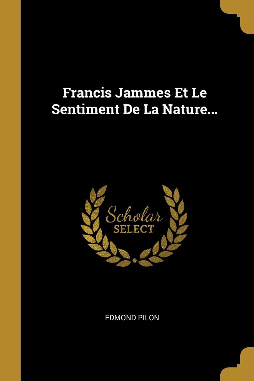Фото - Edmond Pilon Francis Jammes Et Le Sentiment De La Nature... pilon