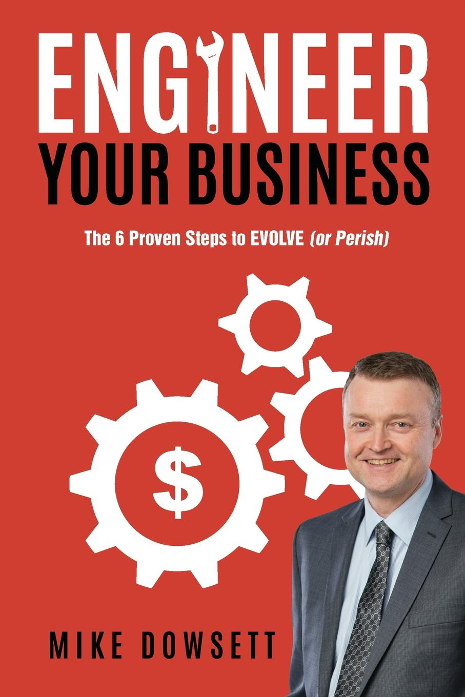 Mike Dowsett Engineer Your Business. The 6 Proven Steps to Evolve (or Perish) hidesign business mike